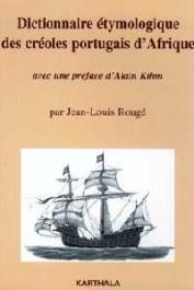 ROUGE Jean-Louis - Dictionnaire étymologique des créoles portugais d'Afrique