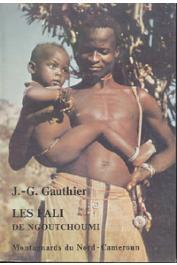 GAUTHIER Jean-Gabriel - Les Fali Hou et Tsalo (de Ngoutchoumi). Montagnards du Nord-Cameroun. Vie matérielle, sociale et éléments culturels