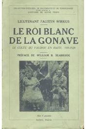 WIRKUS Faustin (Lieutenant) - Le Roi blanc de la Gonave. Le culte du Vaudou en Haïti, 1915-1929