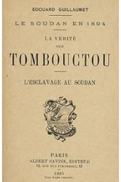 GUILLAUMET Edouard - Le Soudan en 1894. La vérité sur Tombouctou. L'esclavage au Soudan