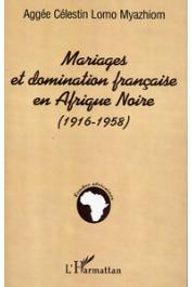LOMO MYAZHIOM Aggée Célestin - Mariages et domination française en Afrique noire (1916-1958)