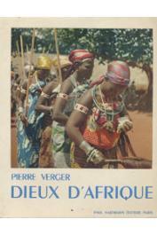 VERGER Pierre - Dieux d'Afrique. Culte des Orishas et Vodouns à l'ancienne Côte des Esclaves en Afrique et à Bahia, la baie de tous les Saints au Brésil
