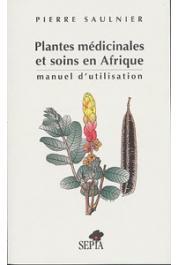SAULNIER Pierre - Plantes médicinales et soins en Afrique. Manuel d'utilisation