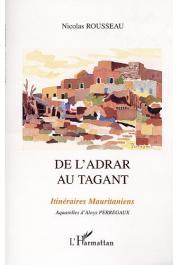 ROUSSEAU Nicolas, PERREGAUX Aloys (pour les aquarelles) - De l'Adrar au Tagant. Itinéraires mauritaniens