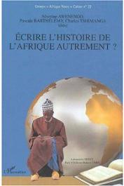 AWENENGO Séverine, BARTHELEMY Pascale, TSHIMANGA Charles - Ecrire l'histoire de l'Afrique autrement ?