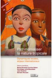 Collectif - Patrimonialiser la nature tropicale. Dynamiques locales, enjeux internationaux