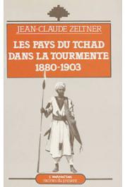 ZELTNER Jean-Claude - Les pays du Tchad dans la tourmente, 1880-1903