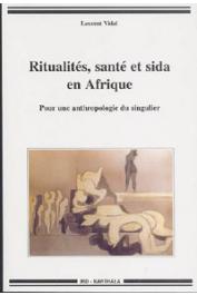 VIDAL Laurent - Ritualités, santé et sida en Afrique. Pour une anthropologie du singulier