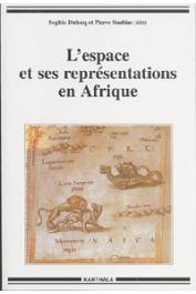 DULUCQ Sophie, SOUBIAS Pierre (éditeurs) - L'espace et ses représentations en Afrique subsaharienne. Approches pluridisciplinaires