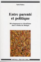 DAHOU Tarik - Entre parenté et politique. Développement et clientélisme dans le Delta du Sénégal