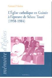 VIEIRA Gérard - L'Eglise catholique en Guinée à l'épreuve de Sékou Touré (1958-1984)