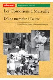 DIRECHE-SLIMANI Karima, LE HOUEROU Fabienne - Les Comoriens à Marseille. D'un mémoire à l'autre