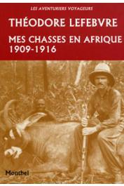 LEFEBVRE Théodore - Mes chasses en Afrique (1909-1916)