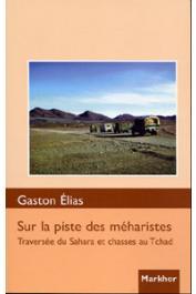ELIAS Gaston - Sur la piste des méharistes. Traversée du Sahara et chasses au Tchad