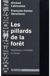 Dossiers Noirs - 17, LABROUSSE Arnaud, VERSCHAVE François-Xavier - Les pillards de la forêt. Exploitations criminelles en Afrique