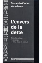 Dossiers Noirs - 16, VERSCHAVE François-Xavier - L'envers de la dette. Criminalité politique et économique au Congo-Brazza et en Angola