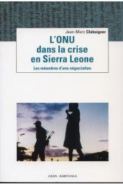 CHATAIGNER Jean-Marc - L'ONU dans la crise en Sierra Leone - Les méandres d'une négociation