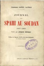 LAUTOUR Lieutenant Gaston, HERISSAY Jacques (publié par) - Journal d'un Spahi au Soudan 1897-1899