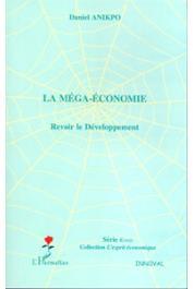 ANIKPO Daniel - La méga-économie. Revoir le développement