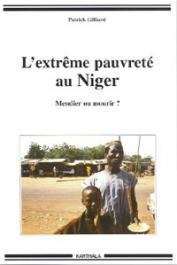 GILLIARD Patrick - L'extrême pauvreté au Niger. Mendier ou mourir ?