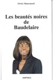 MAUROUARD Elvire - Les beautés noires de Baudelaire