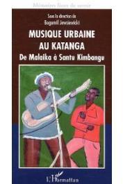 JEWSIEWICKI Bogumil, MWAYILA TSHIYEMBE (sous la direction de) - Musique urbaine au Katanga. De Malaika à Santu Kimbangu