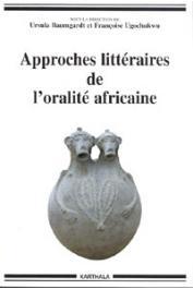 BAUMGARDT Ursula, UGOCHUKWU Françoise (sous la direction de) - Approches littéraires de l'oralité africaine