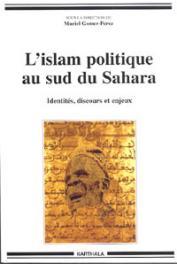 GOMEZ-PEREZ Muriel (sous la direction de) - L'Islam politique au sud du Sahara. Identités, discours et enjeux