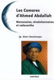 DESCHAMPS Alain - Les Comores d'Ahmed Abdallah. Mercenaires, révolutionnaires et coelacanthe