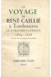 BOULENGER Jacques (Publié par), CAILLIE rené - Le voyage de René Caillié à Tombouctou et à travers l'Afrique 1824-1828