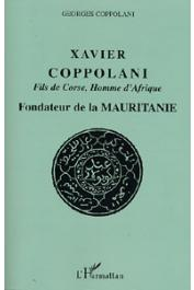 COPPOLANI Georges - Xavier Coppolani fils de Corse, homme d'Afrique. Fondateur de la Mauritanie