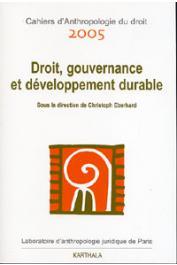 Cahiers d'anthropologie du droit - 2005 / Droit, gouvernance et développement durable