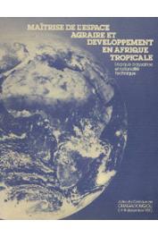 Actes du Colloque de Ouagadougou (4-8 décembre 1978). Maîtrise de l'espace agraire et développement en Afrique Tropicale: logique paysanne et rationalité technique