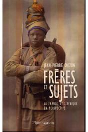 DOZON Jean-Pierre - Frères et sujets. La France et l'Afrique en perspective
