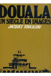 SOULILLOU Jacques - Douala, un siècle en images