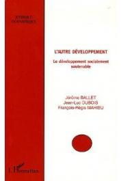 BALLET Jérôme, DUBOIS Jean-Luc, MAHIEU François-Régis - L'autre développement. Le développement socialement soutenable