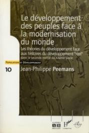 PEEMANS Jean-Philippe - Le développement des peuples face à la modernisation du monde. Les théories du développement face aux histoires du développement «réel» dans la seconde moitié du XXe siècle