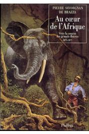 BRAZZA PierreSavorgnan de - Au cœur de l'Afrique. Vers la source des grands fleuves. 1875-1877