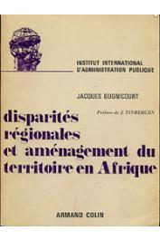 BUGNICOURT Jacques - Disparités régionales et aménagement du territoire en Afrique