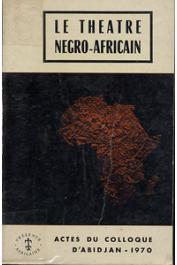 Collectif - Actes du Colloque d'Abidjan - Avril 1970 - Le théâtre négro-africain