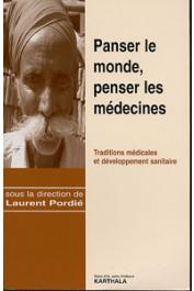 PORDIE Laurent (sous la direction de) - Panser le monde, penser les médecines. Traditions médicales et développement sanitaire