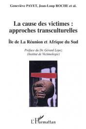 PAYET Geneviève, ROCHE Jean-Loup - La cause des victimes: approches transculturelles. Ile de La Réunion et Afrique du Sud