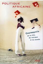 Politique Africaine - 100, MALAQUAIS Dominique (sous la direction de) - Cosmopolis de la ville, de l'Afrique et du monde