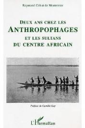 COLRAT DE MONTROZIER Raymond - Deux ans chez les anthropophages et les sultans du Centre Africain par un membre de la mission Bonnel de Mezières