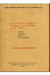 ELDRIDGE Mohammadou - Fulbe Hoseere. Les Royaumes Foulbe du plateau de l'Adamaoua au XIXe siècle: Tibati, Yignère, Banyo, Ngaoundéré