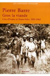 BARRE Pierre - Gros La viande. Côte d'Ivoire et Haute-Volta 1951-1962