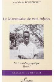 TCHAPTCHET Jean-Martin - La Marseillaise de mon enfance. Récit autobiographique. Tome I