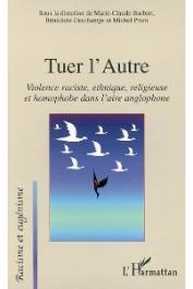 BARBIER Marie-Claude, DESCHAMPS Bénédicte, PRUM Michel - Tuer l'autre. Violence raciste, ethnique, religieuse et homophobe dans l'aire anglophone