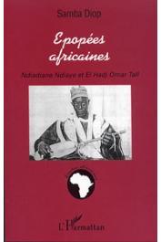 DIOP Samba - Epopées africaines. Ndiadiane Ndiaye et El Hadj Omar Tall