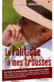 ARACTINGI Jean-Marc - La politique à mes trousses